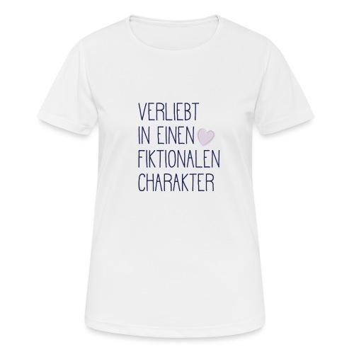 Verliebt in einen fiktionalen Charakter - Frauen T-Shirt atmungsaktiv