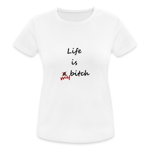 Life Is My Bitch - T-shirt respirant Femme