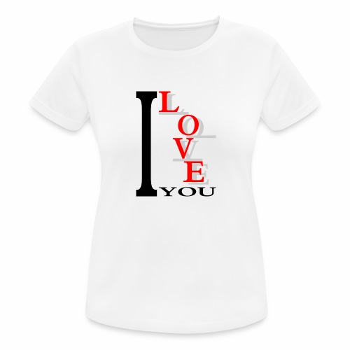 I love you - Women's Breathable T-Shirt