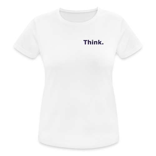 Think. - Frauen T-Shirt atmungsaktiv