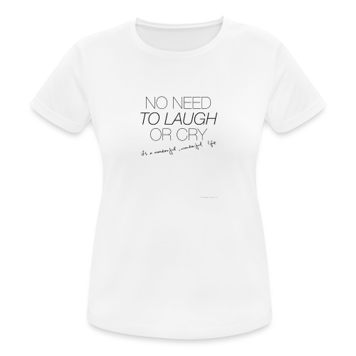 No Need to laugh or cry - Women's Breathable T-Shirt