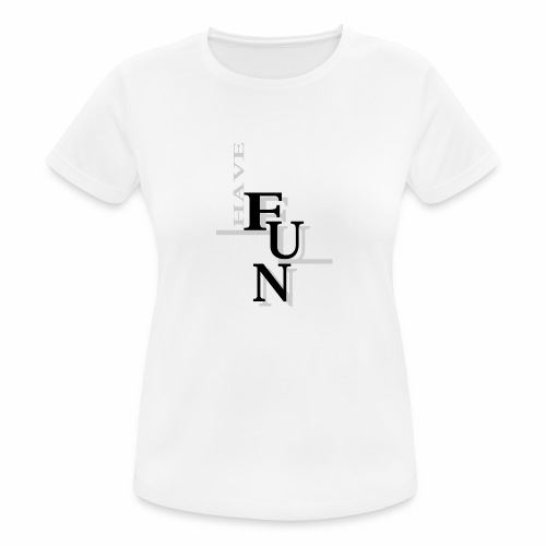 Have fun! - Women's Breathable T-Shirt