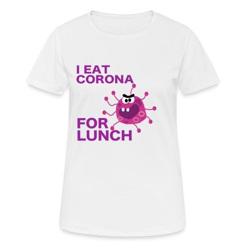I Eat Corona For Lunch - Coronavirus fun shirt - Vrouwen T-shirt ademend actief