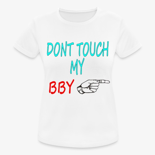 DONT TOUCH MY BBY - Camiseta mujer transpirable