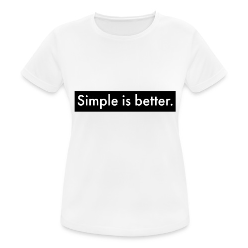 Simple Is Better - Women's Breathable T-Shirt