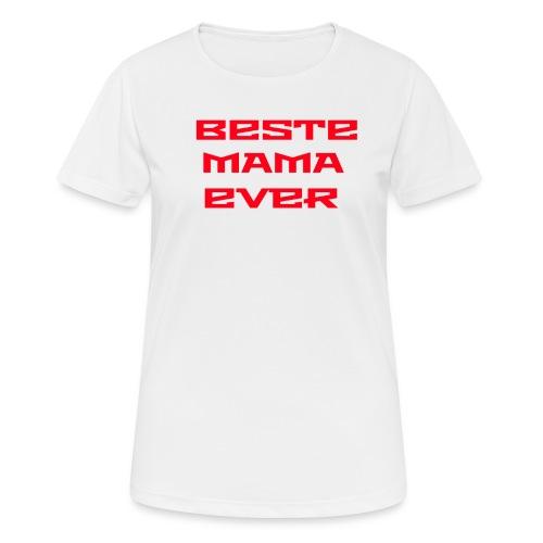 Beste Mama Ever - Frauen T-Shirt atmungsaktiv