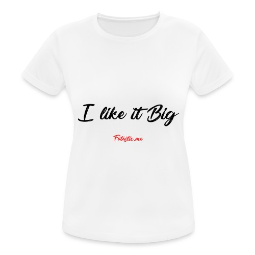 I like it Big by Fatastic.me - Women's Breathable T-Shirt
