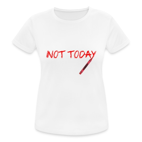 Not Today! - Women's Breathable T-Shirt