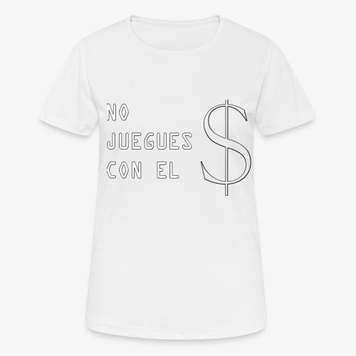 NO JUEGUES CON EL DINERO - Camiseta mujer transpirable