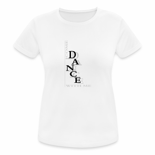 Come Dance With Me - Women's Breathable T-Shirt
