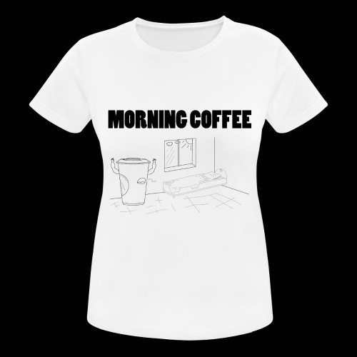 Morning Coffee - Women's Breathable T-Shirt