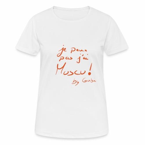 je peux pas j'ai muscu - T-shirt respirant Femme