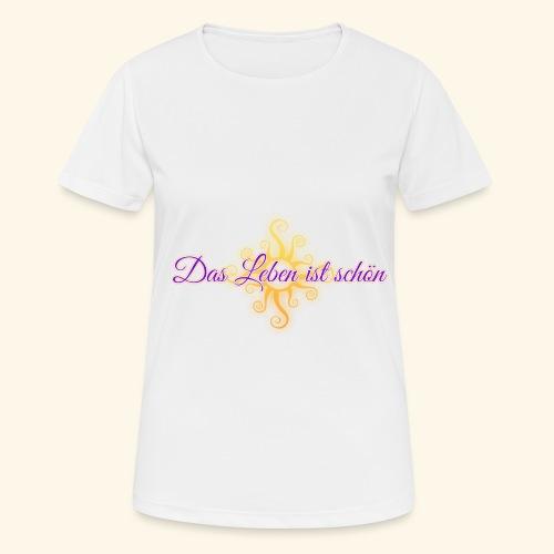 Das Leben ist schön 🌞 - Frauen T-Shirt atmungsaktiv