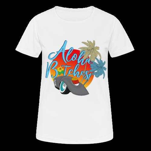 Aloha B*tches - Frauen T-Shirt atmungsaktiv
