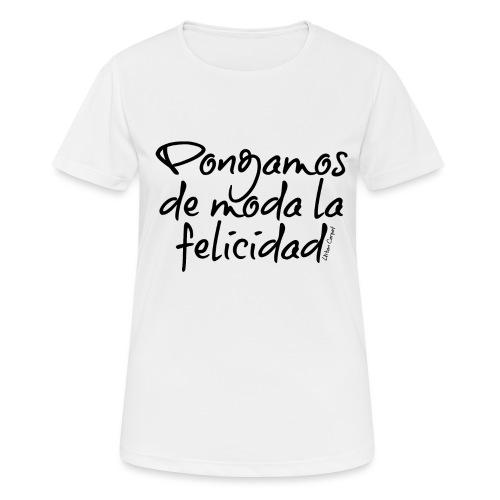 Pongamos de moda la felicidad design - Camiseta mujer transpirable