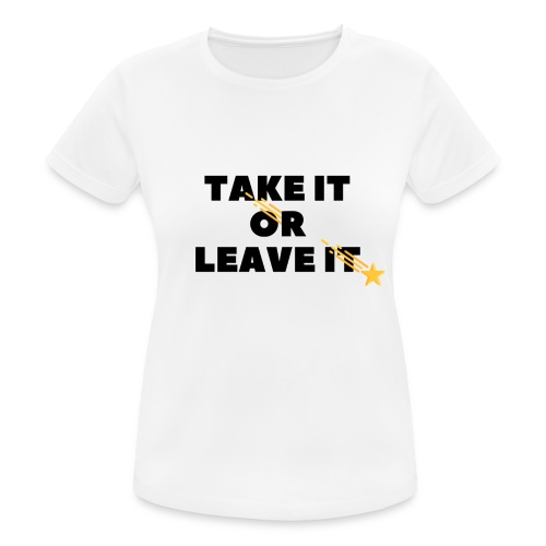 Take It Or Leave It - T-shirt respirant Femme