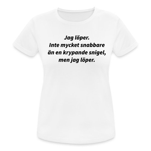 Jag löper Inte mycket snabbare än en snigel men - Andningsaktiv T-shirt dam