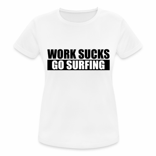 work_sucks_go_surf - T-shirt respirant Femme