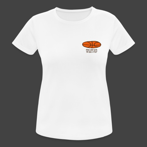 TRAIN HARD UNTIL THE BALL IS FLAT - Frauen T-Shirt atmungsaktiv