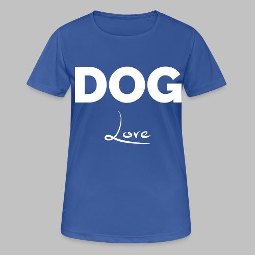 DOG LOVE - Geschenkidee für Hundebesitzer - Frauen T-Shirt atmungsaktiv