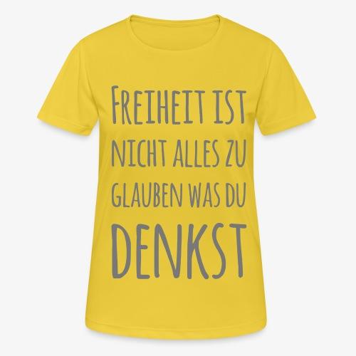 FREIHEIT - nicht alles glauben Freigeist Idee frei - Frauen T-Shirt atmungsaktiv