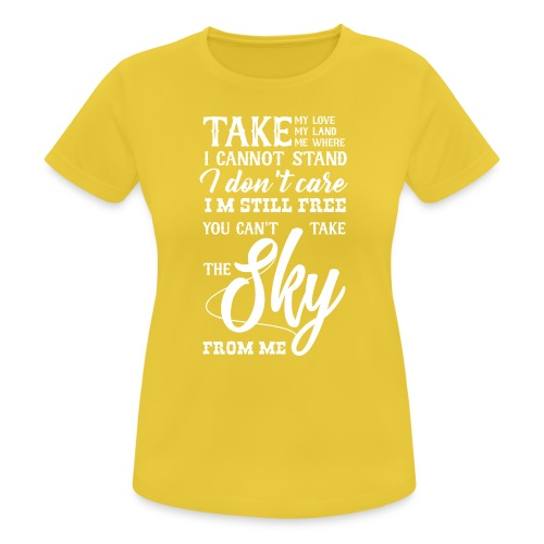 You Cant take the Sky from me - Frauen T-Shirt atmungsaktiv