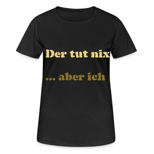 Der tut nix/was - Frauen T-Shirt atmungsaktiv