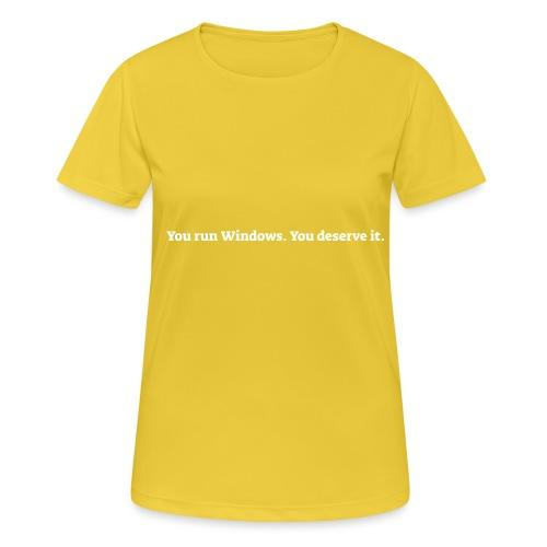 You run Windows You deserve it - Dame T-shirt svedtransporterende