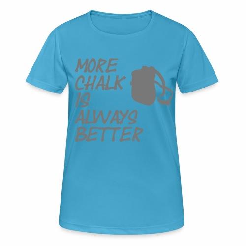 More chalk is always better - Frauen T-Shirt atmungsaktiv