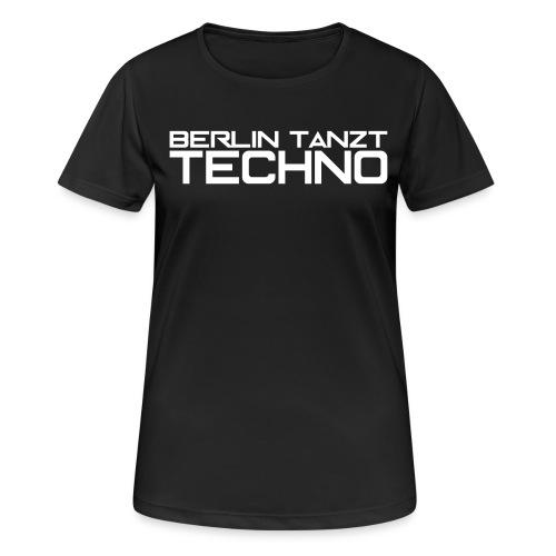 BERLIN TANZT TECHNO - Frauen T-Shirt atmungsaktiv