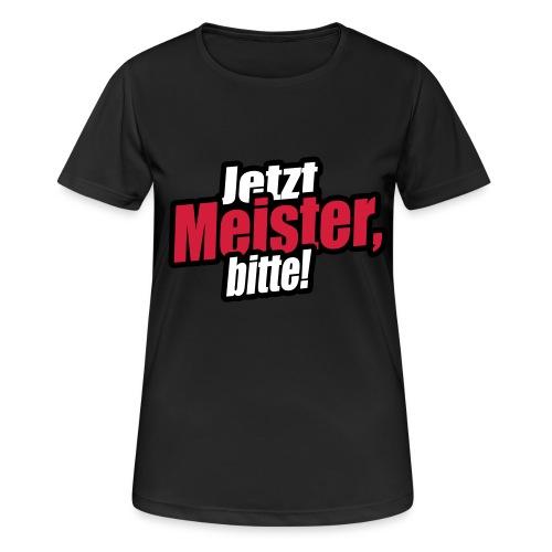 jetzt meister bitte 3c - Frauen T-Shirt atmungsaktiv