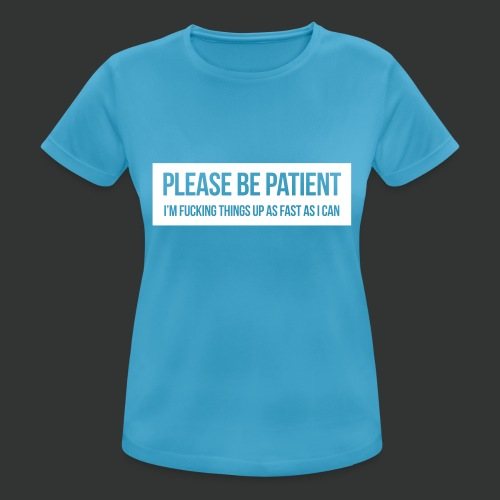 Please be patient - Women's Breathable T-Shirt