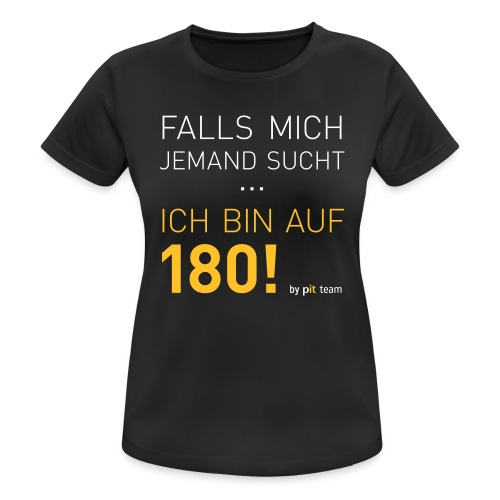 ... bin auf 180! - Frauen T-Shirt atmungsaktiv
