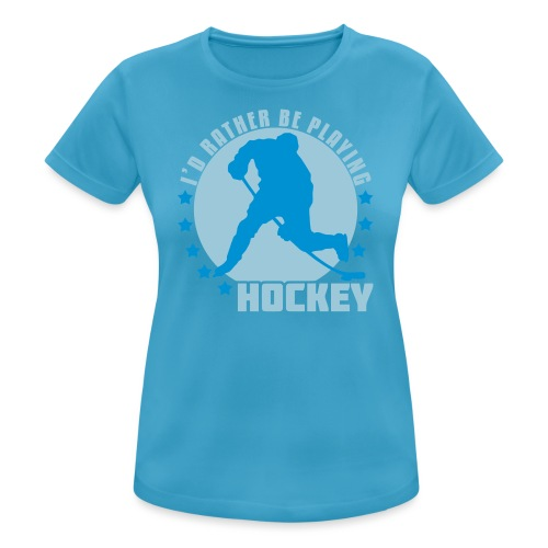 id_rather_be_playing_hock - Women's Breathable T-Shirt