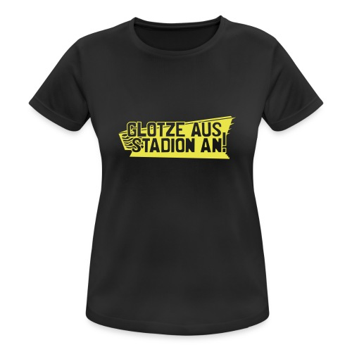 GLOTZE AUS, STADION AN! - Frauen T-Shirt atmungsaktiv