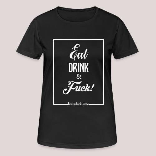 eat, drink & fuck! - Maglietta da donna traspirante
