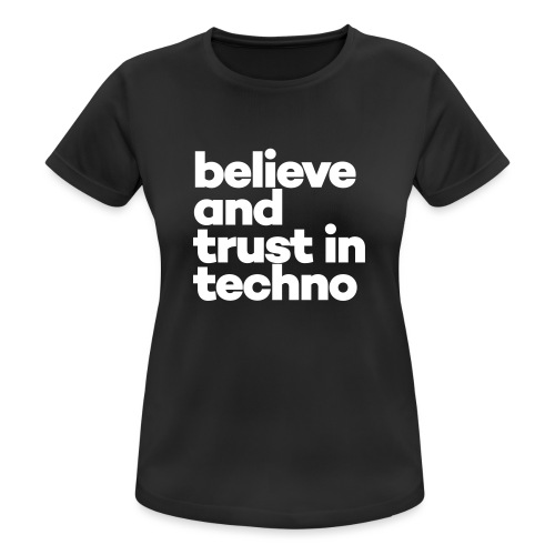 Believe and trust in Techno - Vrouwen T-shirt ademend actief