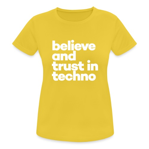 Believe and trust in Techno - Vrouwen T-shirt ademend actief