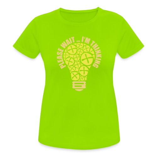 PLEASE WAIT ... I'M THINKING - Frauen T-Shirt atmungsaktiv