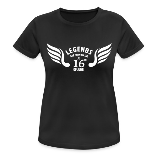 Legends are born on the 16th of june - Vrouwen T-shirt ademend actief