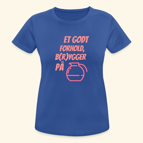 Et godt forhold, b(r)ygger på... - Dame T-shirt svedtransporterende
