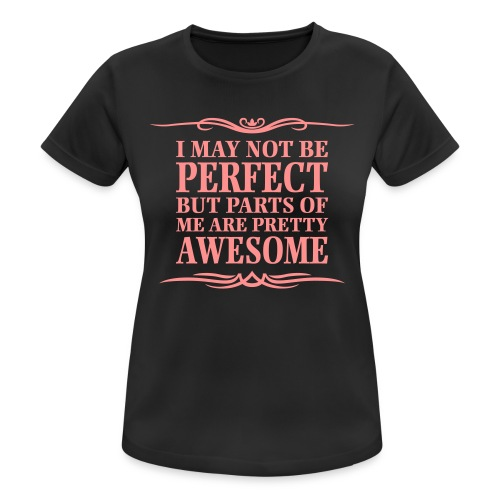 I May Not Be Perfect - Women's Breathable T-Shirt