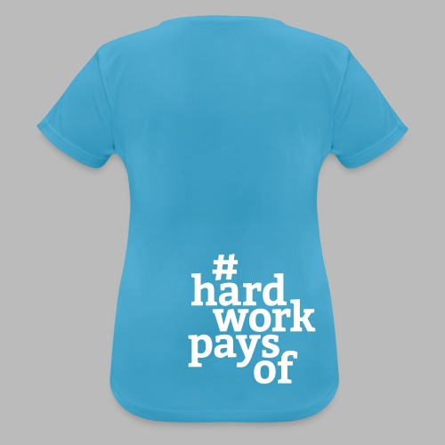 hard work pays of - Frauen T-Shirt atmungsaktiv