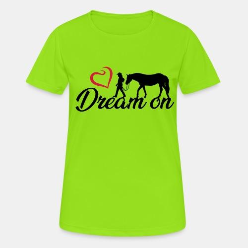 Dream on - Halte an Deinen Träumen fest - Frauen T-Shirt atmungsaktiv