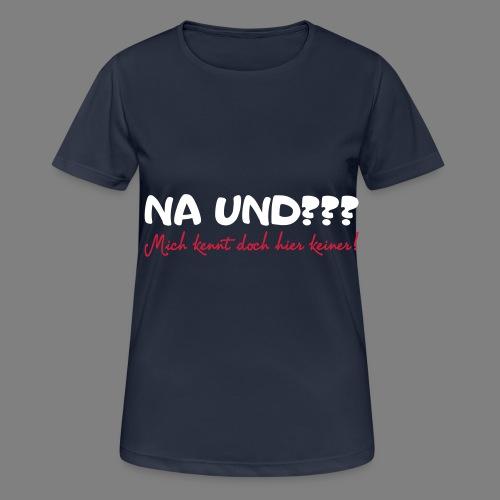 Na und? - Frauen T-Shirt atmungsaktiv