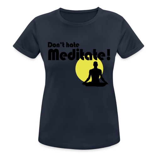 Don't hate, meditate! - Frauen T-Shirt atmungsaktiv