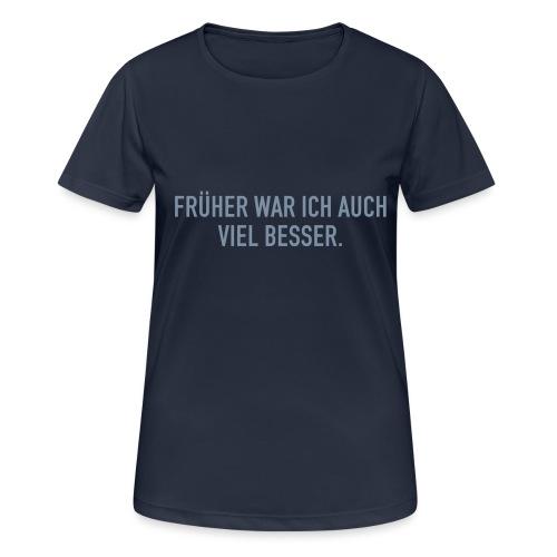 FRÜHER WAR ICH - Frauen T-Shirt atmungsaktiv