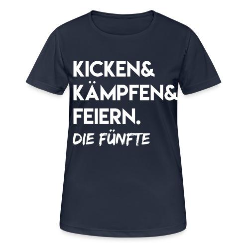 Kicken & Kämpfen & Feiern. Die Fünfte - Frauen T-Shirt atmungsaktiv