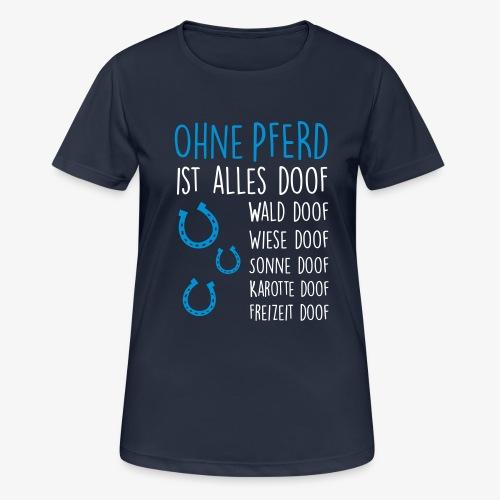Vorschau: Ohne PFERD ist alles doof - Frauen T-Shirt atmungsaktiv