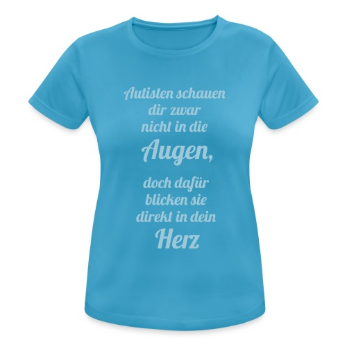 Autisten schauen in dein Herz, nicht in die Augen - Frauen T-Shirt atmungsaktiv